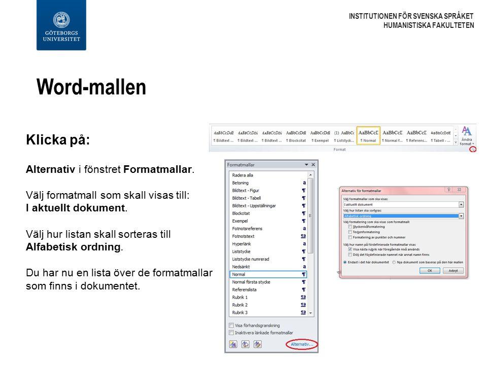 Word-mallen INSTITUTIONEN FÖR SVENSKA SPRÅKET HUMANISTISKA FAKULTETEN Klicka på: Alternativ i fönstret Formatmallar. Välj formatmall som skall visas t