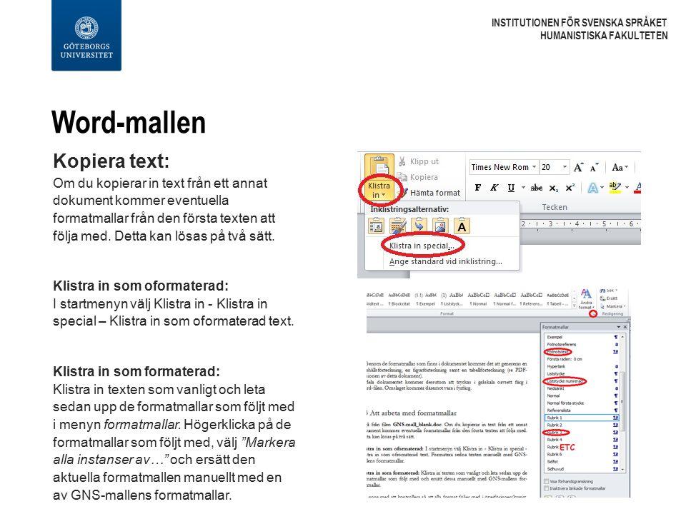 Word-mallen INSTITUTIONEN FÖR SVENSKA SPRÅKET HUMANISTISKA FAKULTETEN Kopiera text: Om du kopierar in text från ett annat dokument kommer eventuella formatmallar från den första texten att följa med.
