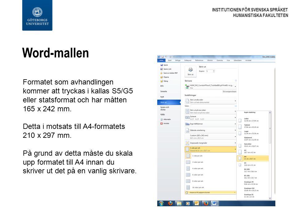 Word-mallen INSTITUTIONEN FÖR SVENSKA SPRÅKET HUMANISTISKA FAKULTETEN Formatet som avhandlingen kommer att tryckas i kallas S5/G5 eller statsformat och har måtten 165 x 242 mm.