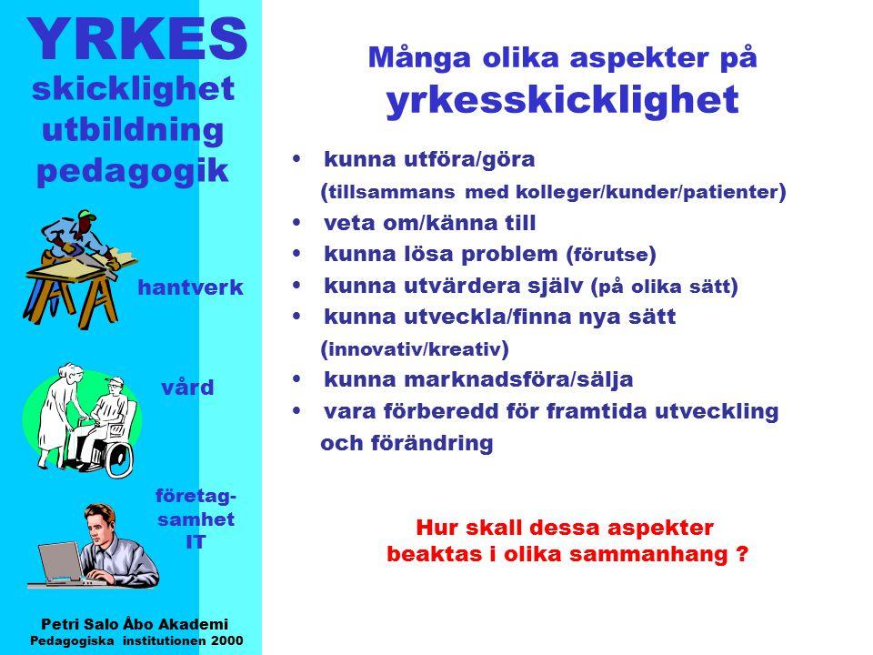 YRKES Petri Salo Åbo Akademi Pedagogiska institutionen 2000 skicklighet utbildning pedagogik hantverk vård företag- samhet IT Många olika aspekter på