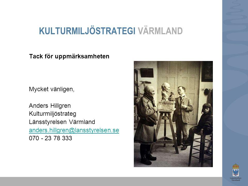 KULTURMILJÖSTRATEGI VÄRMLAND Tack för uppmärksamheten Mycket vänligen, Anders Hillgren Kulturmiljöstrateg Länsstyrelsen Värmland anders.hillgren@lansstyrelsen.se 070 - 23 78 333