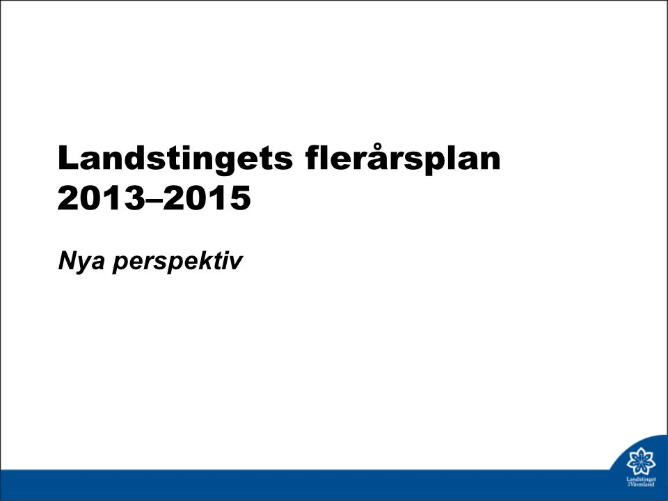 Landstingets flerårsplan 2013–2015 Nya perspektiv