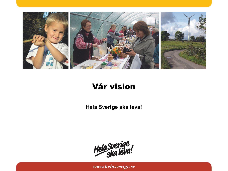 www.helasverige.se Vår vision Hela Sverige ska leva!