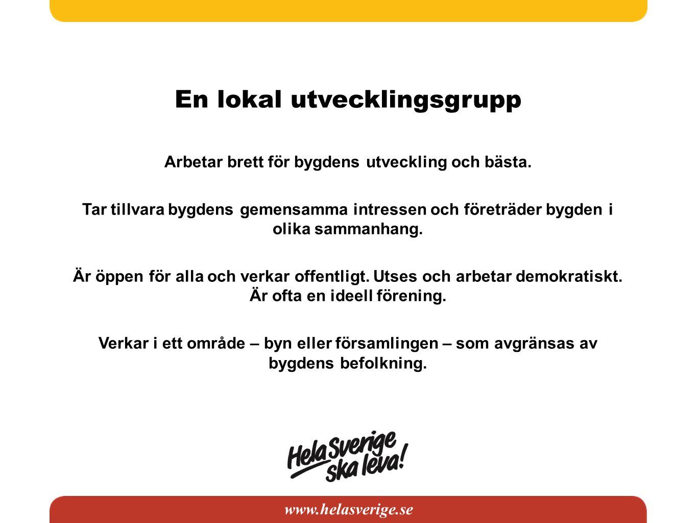 www.helasverige.se En lokal utvecklingsgrupp Arbetar brett för bygdens utveckling och bästa. Tar tillvara bygdens gemensamma intressen och företräder