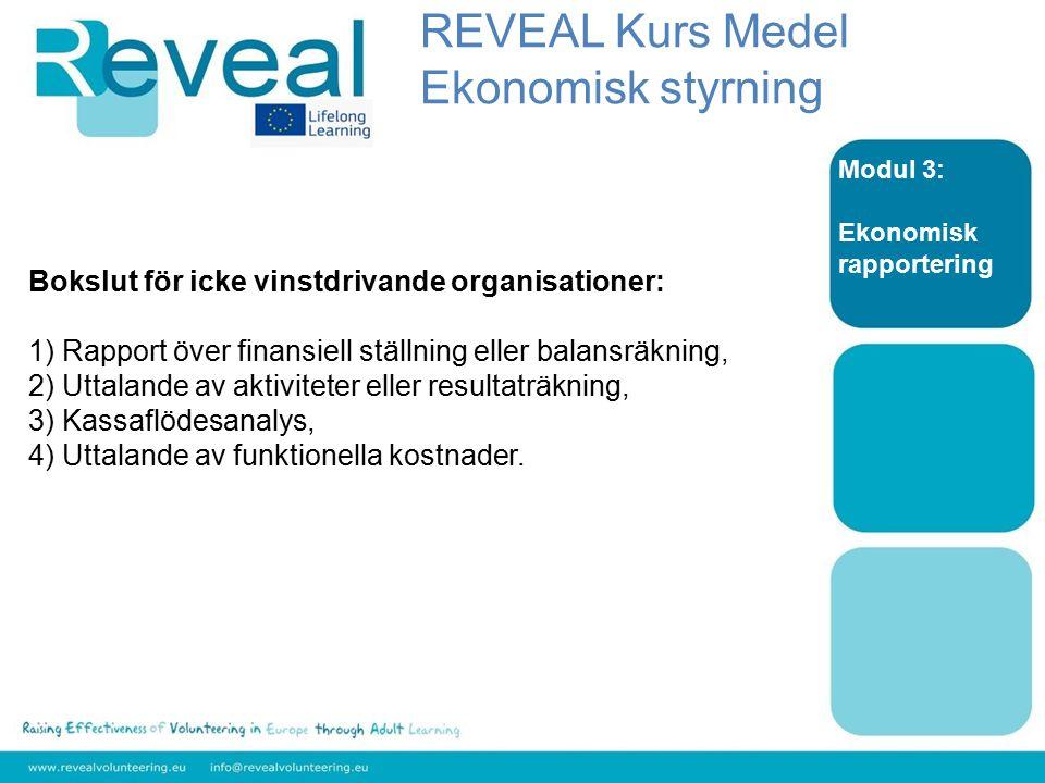 Modul 3: Ekonomisk rapportering Bokslut för icke vinstdrivande organisationer: 1) Rapport över finansiell ställning eller balansräkning, 2) Uttalande av aktiviteter eller resultaträkning, 3) Kassaflödesanalys, 4) Uttalande av funktionella kostnader.