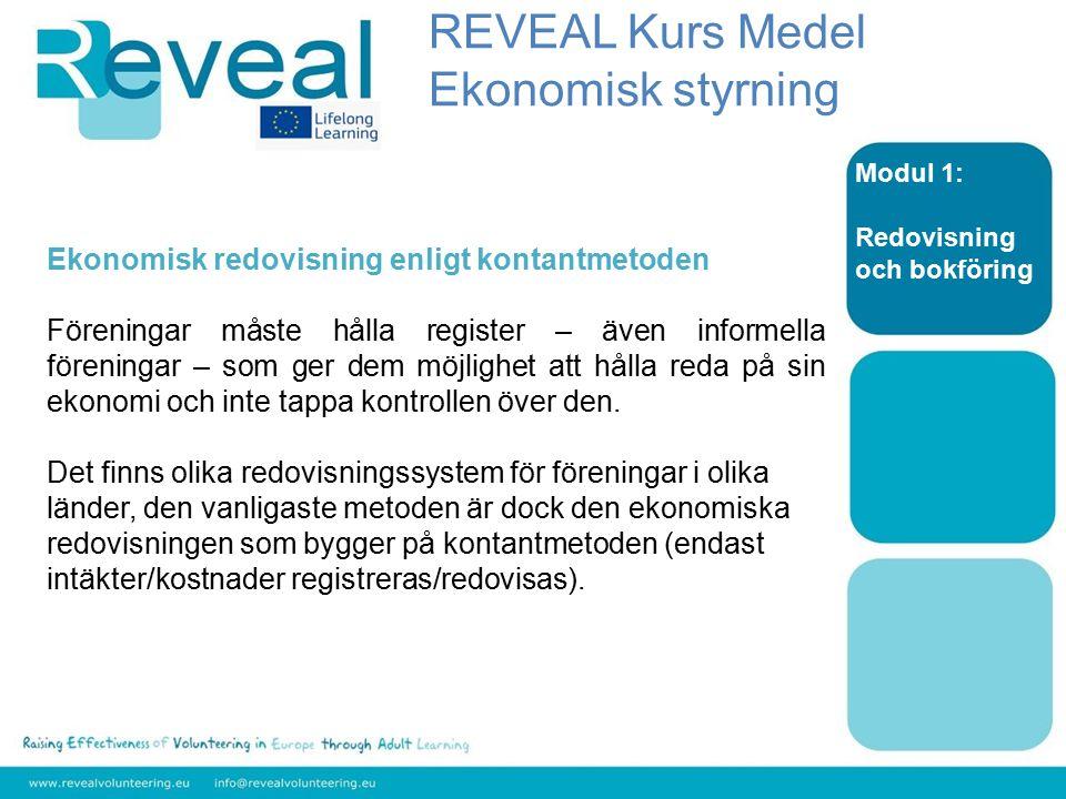 Modul 1: Redovisning och bokföring Ekonomisk redovisning enligt kontantmetoden Föreningar måste hålla register – även informella föreningar – som ger