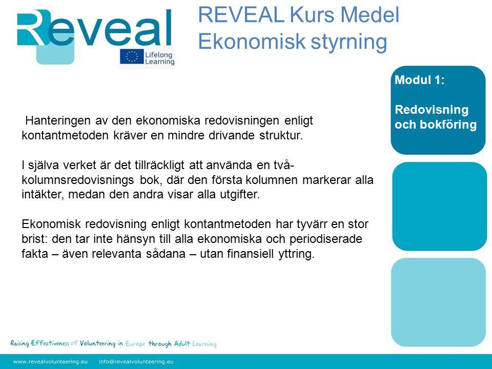 Modul 1: Redovisning och bokföring Hanteringen av den ekonomiska redovisningen enligt kontantmetoden kräver en mindre drivande struktur.