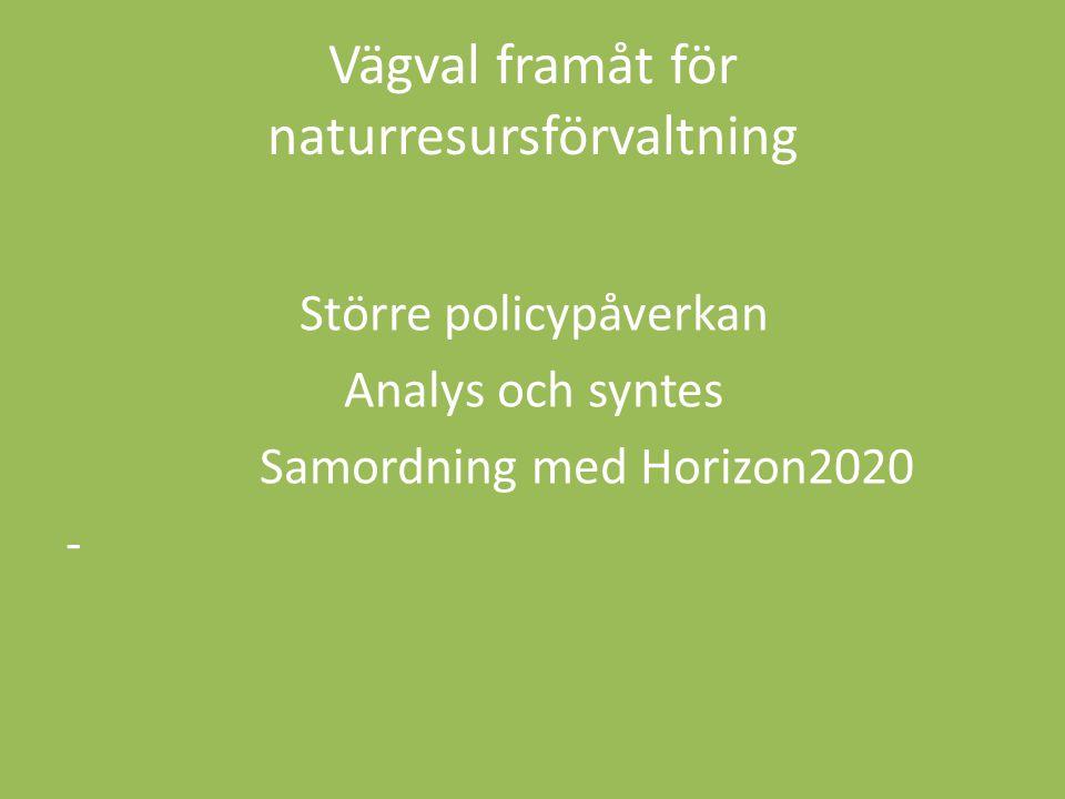 Vägval framåt för naturresursförvaltning Större policypåverkan Analys och syntes Samordning med Horizon2020 -