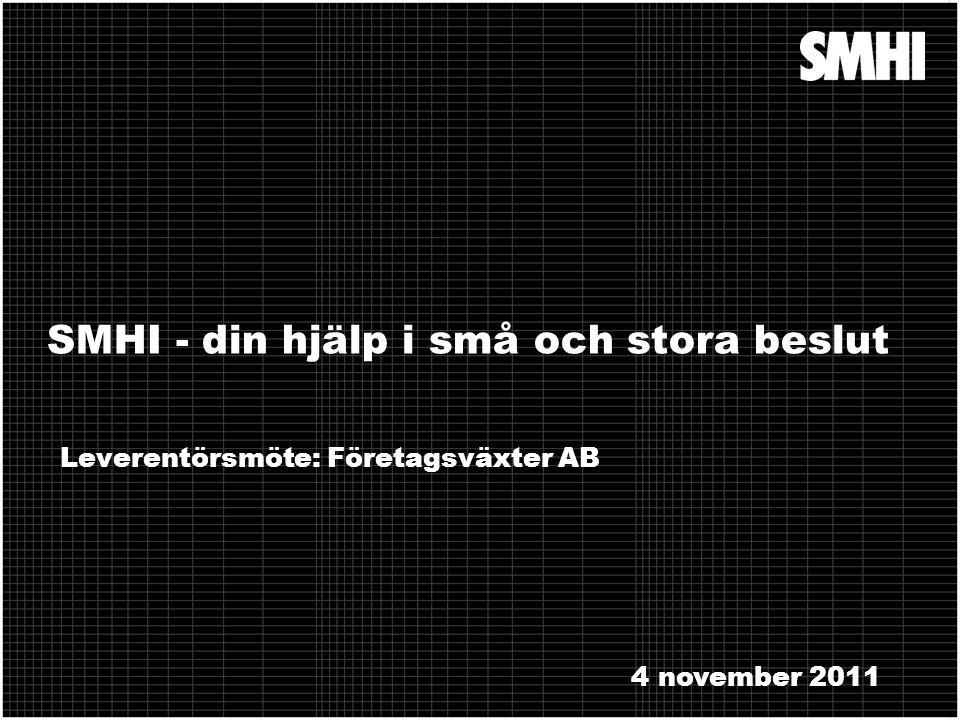 SMHI - din hjälp i små och stora beslut Leverentörsmöte: Företagsväxter AB 4 november 2011