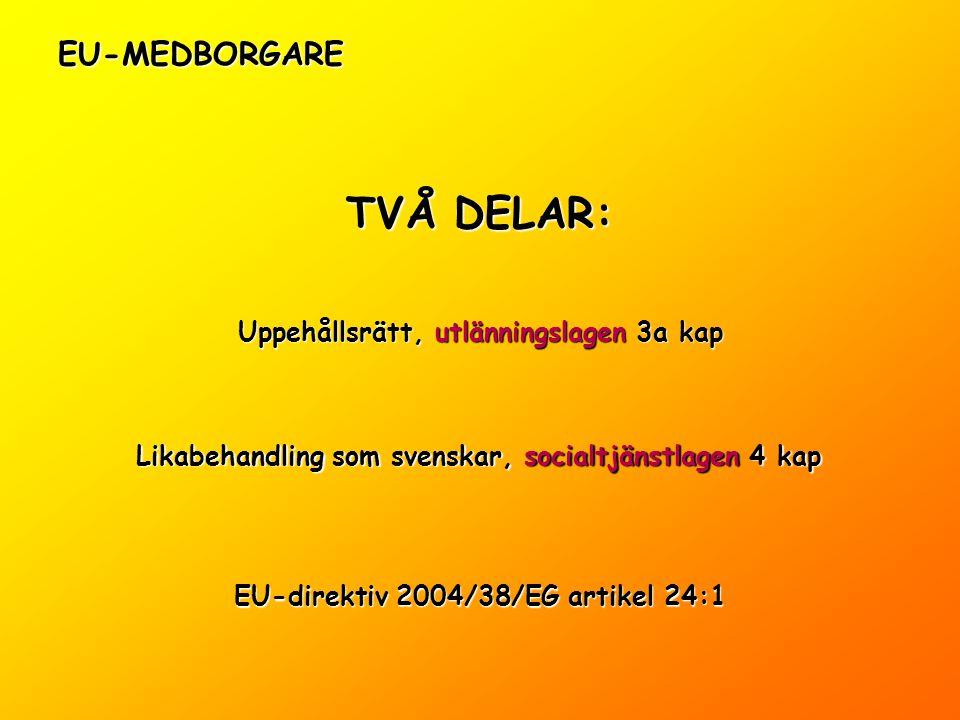 EU-MEDBORGARE Uppehållsrätt Fyra olika kategorier + familjemedlemmar Rätt att vara här.