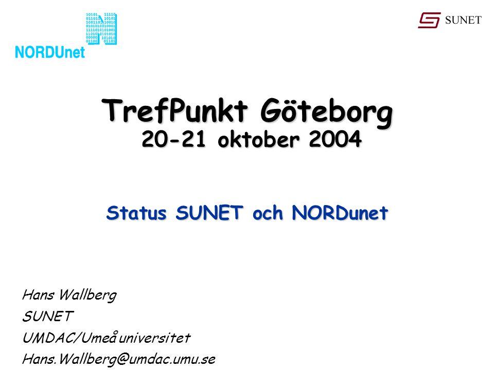 TrefPunkt Göteborg 20-21 oktober 2004 Hans Wallberg SUNET UMDAC/Umeå universitet Hans.Wallberg@umdac.umu.se Status SUNET och NORDunet