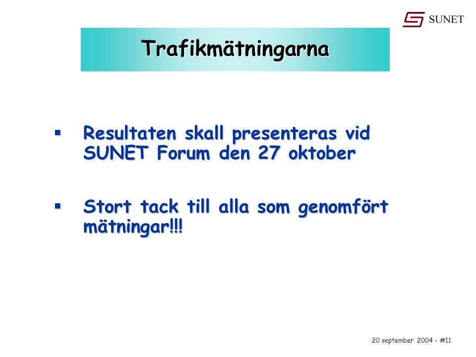 20 september 2004 - #11 Trafikmätningarna  Resultaten skall presenteras vid SUNET Forum den 27 oktober  Stort tack till alla som genomfört mätningar!!!