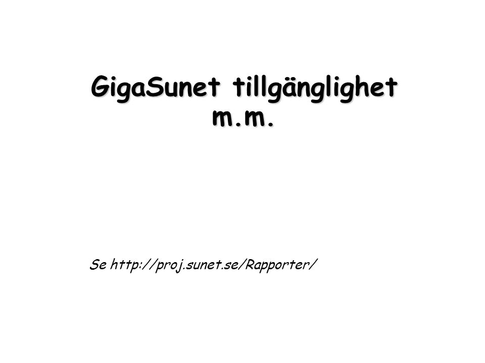 GigaSunet tillgänglighet m.m. Se http://proj.sunet.se/Rapporter/