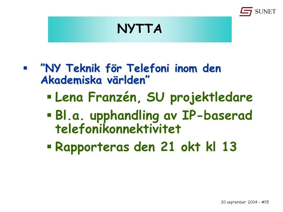 20 september 2004 - #15 NYTTA  NY Teknik för Telefoni inom den Akademiska världen  Lena Franzén, SU projektledare  Bl.a.