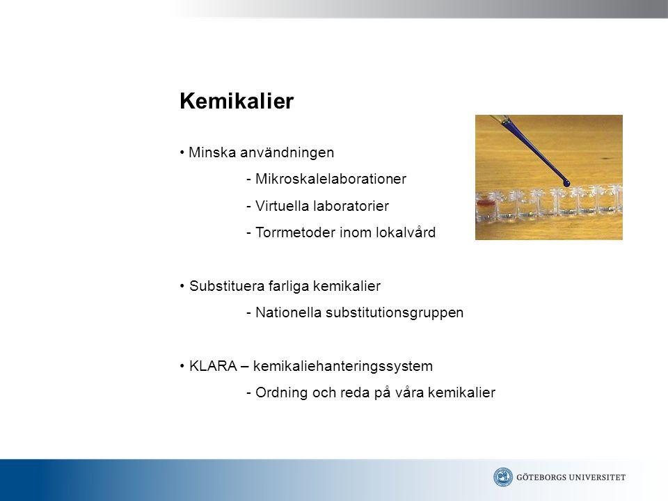 Kemikalier Minska användningen - Mikroskalelaborationer - Virtuella laboratorier - Torrmetoder inom lokalvård Substituera farliga kemikalier - Nationella substitutionsgruppen KLARA – kemikaliehanteringssystem - Ordning och reda på våra kemikalier