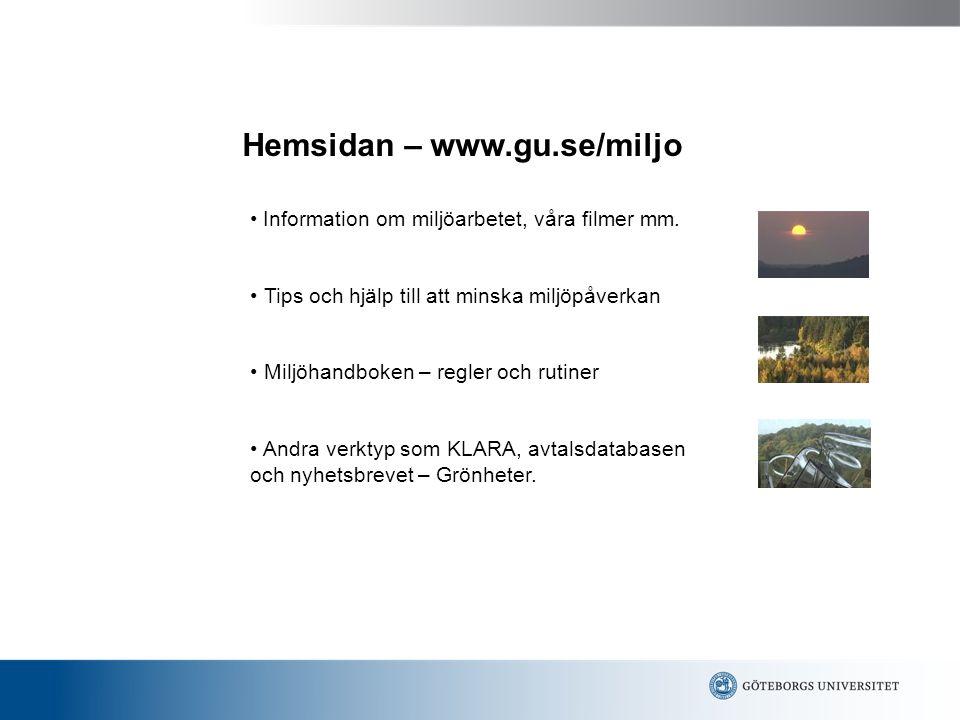 Hemsidan – www.gu.se/miljo Information om miljöarbetet, våra filmer mm. Tips och hjälp till att minska miljöpåverkan Miljöhandboken – regler och rutin