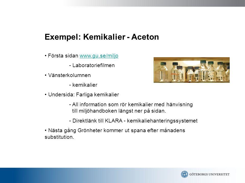 Exempel: Kemikalier - Aceton Första sidan www.gu.se/miljowww.gu.se/miljo - Laboratoriefilmen Vänsterkolumnen - kemikalier Undersida: Farliga kemikalier - All information som rör kemikalier med hänvisning till miljöhandboken längst ner på sidan.