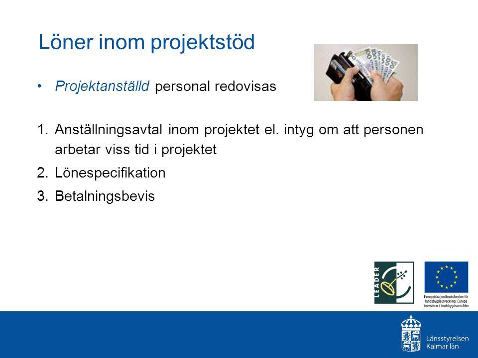 Löner inom projektstöd Projektanställd personal redovisas 1.Anställningsavtal inom projektet el. intyg om att personen arbetar viss tid i projektet 2.