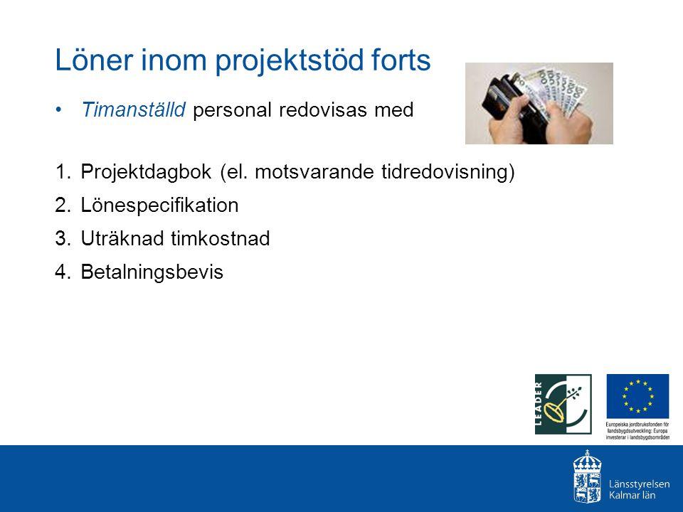 Löner inom projektstöd forts Timanställd personal redovisas med 1.Projektdagbok (el. motsvarande tidredovisning) 2.Lönespecifikation 3.Uträknad timkos