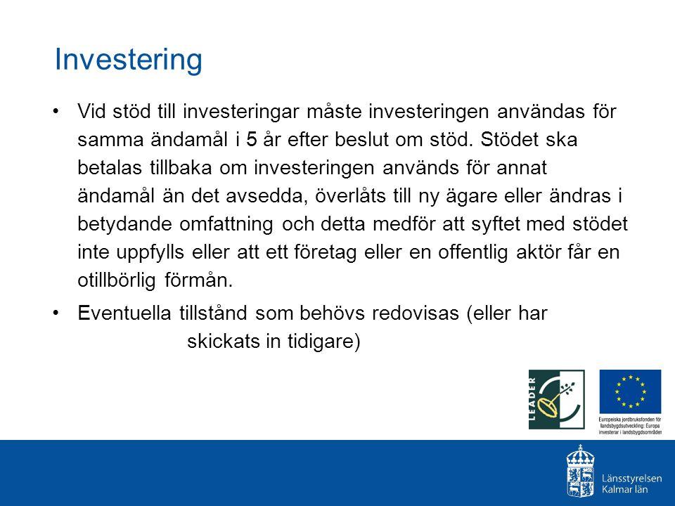 Investering Vid stöd till investeringar måste investeringen användas för samma ändamål i 5 år efter beslut om stöd. Stödet ska betalas tillbaka om inv
