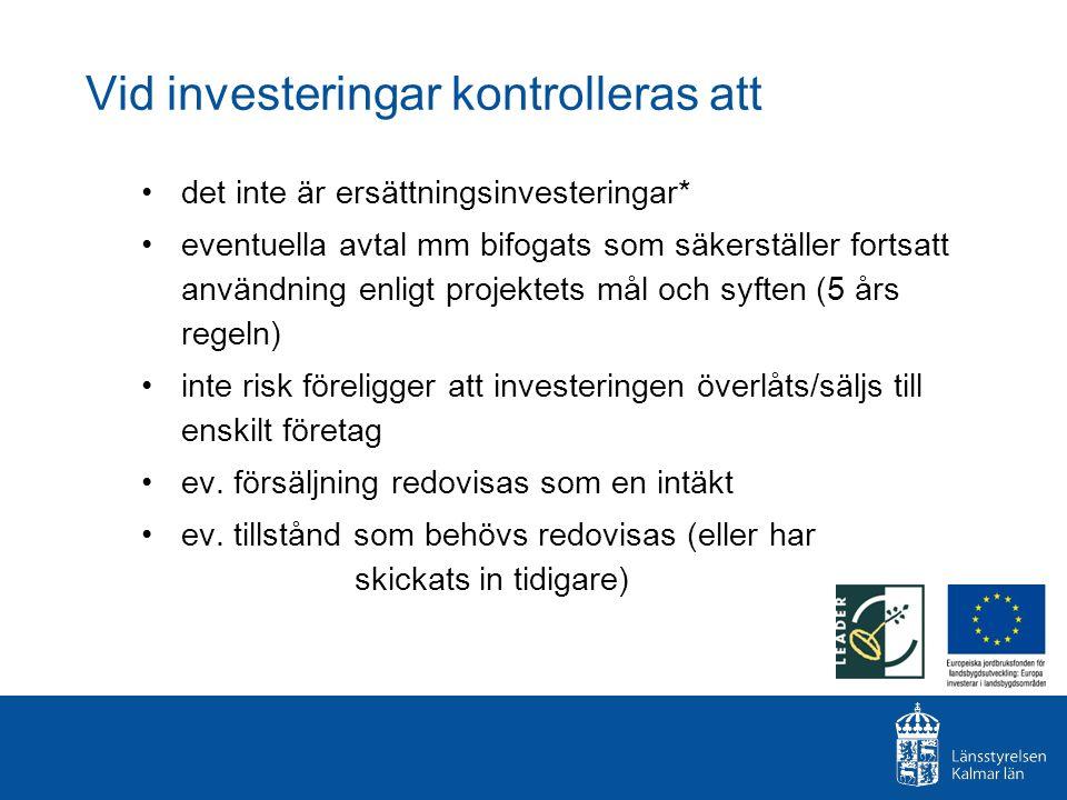 Vid investeringar kontrolleras att det inte är ersättningsinvesteringar* eventuella avtal mm bifogats som säkerställer fortsatt användning enligt proj
