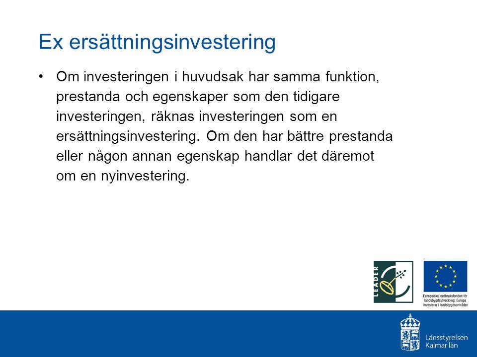 Ex ersättningsinvestering Om investeringen i huvudsak har samma funktion, prestanda och egenskaper som den tidigare investeringen, räknas investeringe