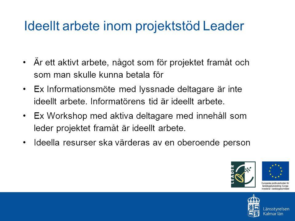 Ideellt arbete inom projektstöd Leader Är ett aktivt arbete, något som för projektet framåt och som man skulle kunna betala för Ex Informationsmöte me