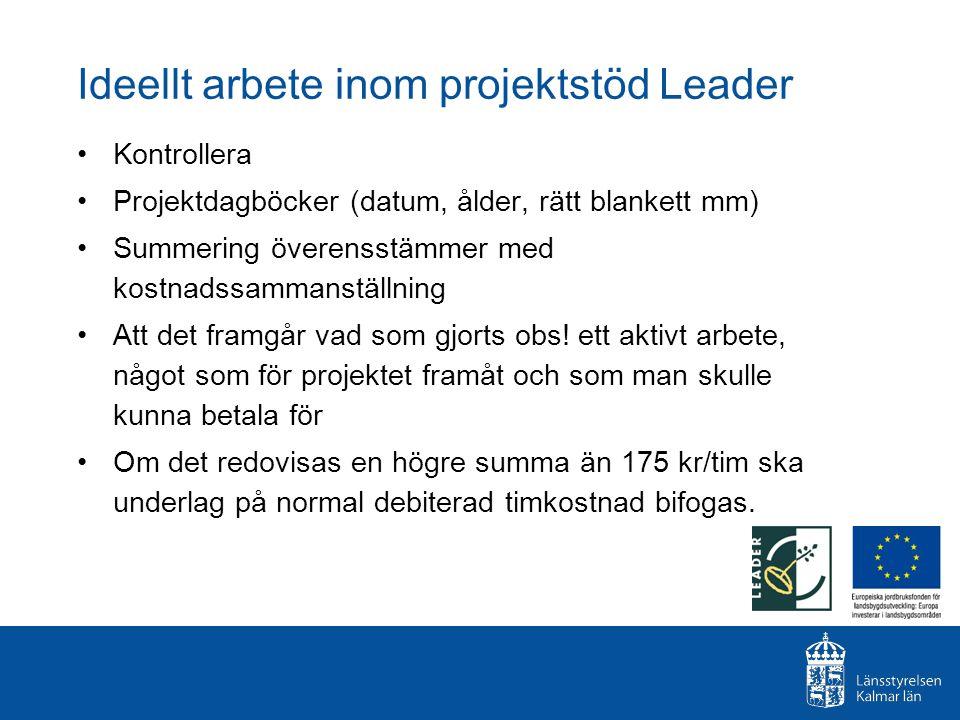Ideellt arbete inom projektstöd Leader Kontrollera Projektdagböcker (datum, ålder, rätt blankett mm) Summering överensstämmer med kostnadssammanställn