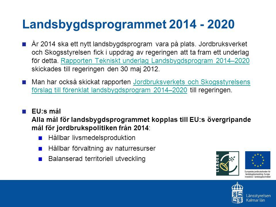 Landsbygdsprogrammet 2014 - 2020 År 2014 ska ett nytt landsbygdsprogram vara på plats. Jordbruksverket och Skogsstyrelsen fick i uppdrag av regeringen