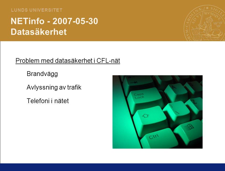 2 L U N D S U N I V E R S I T E T NETinfo - 2007-05-30 Datasäkerhet Problem med datasäkerhet i CFL-nät Brandvägg Avlyssning av trafik Telefoni i nätet