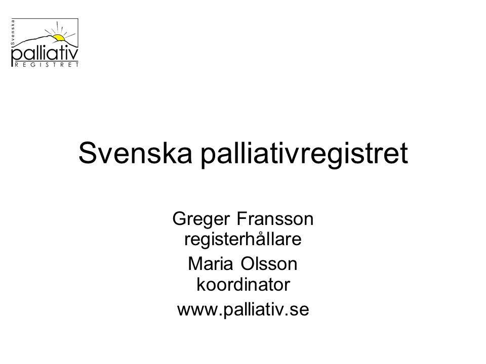 Svenska palliativregistret Greger Fransson registerhållare Maria Olsson koordinator www.palliativ.se