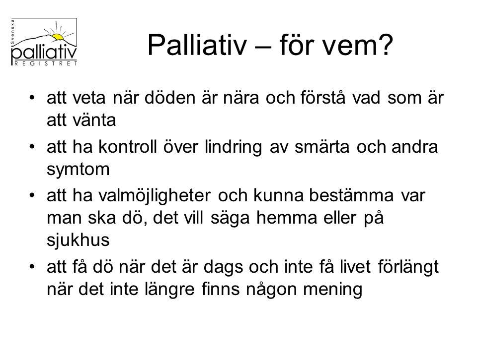 Palliativ – för vem? att veta när döden är nära och förstå vad som är att vänta att ha kontroll över lindring av smärta och andra symtom att ha valmöj