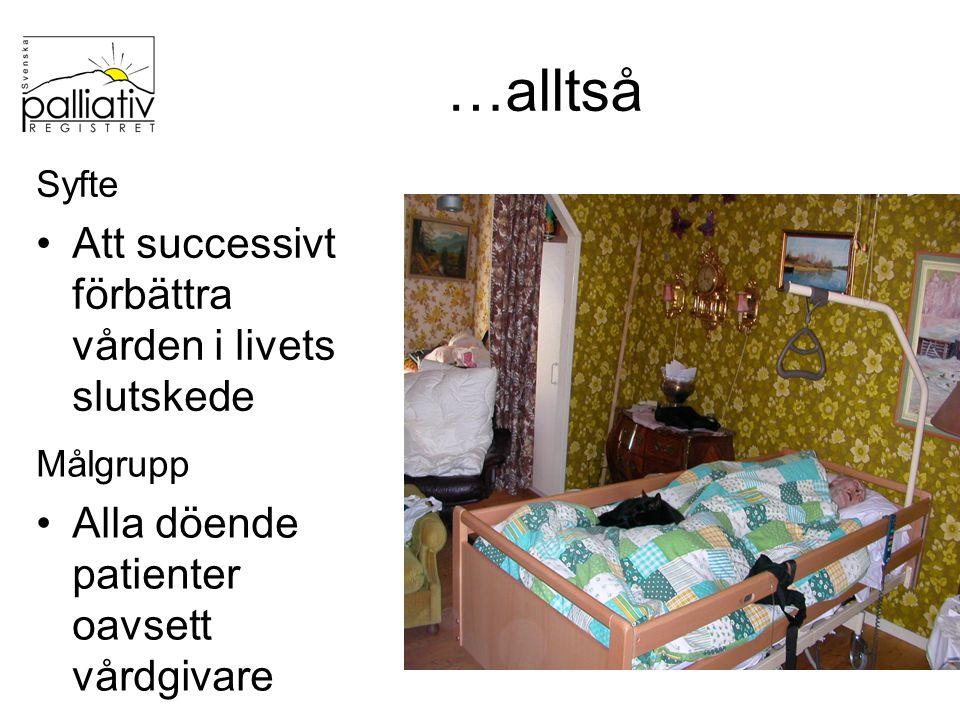 …alltså Syfte Att successivt förbättra vården i livets slutskede Målgrupp Alla döende patienter oavsett vårdgivare