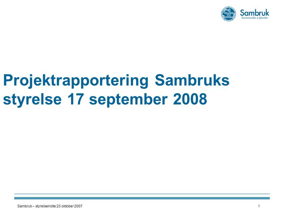 Sambruk – styrelsemöte 23 oktober 20071 Projektrapportering Sambruks styrelse 17 september 2008