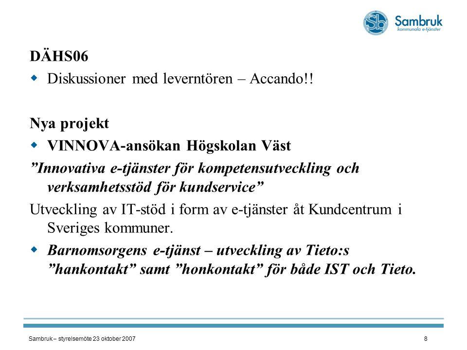 Sambruk – styrelsemöte 23 oktober 20079 På gång Mitt företag – webbportal Gemensam företagsportal mellan statliga myndigheter och kommuner Projekt med Nutek – Verva – Sambruk planeras.