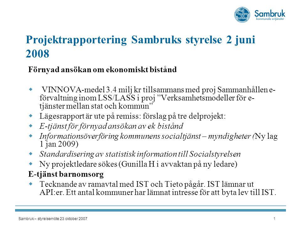 Sambruk – styrelsemöte 23 oktober 20071 Projektrapportering Sambruks styrelse 2 juni 2008 Förnyad ansökan om ekonomiskt bistånd  VINNOVA-medel 3.4 mi