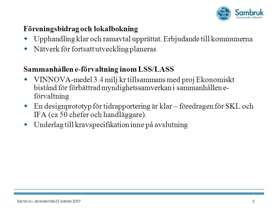 Sambruk – styrelsemöte 23 oktober 20072 Föreningsbidrag och lokalbokning  Upphandling klar och ramavtal upprättat. Erbjudande till kommunerna  Nätve