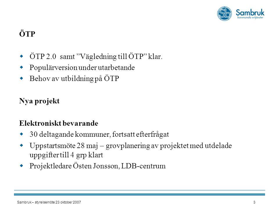 """Sambruk – styrelsemöte 23 oktober 20073 ÖTP  ÖTP 2.0 samt """"Vägledning till ÖTP"""" klar.  Populärversion under utarbetande  Behov av utbildning på ÖTP"""