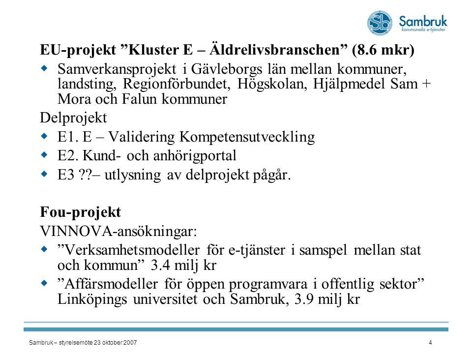 """Sambruk – styrelsemöte 23 oktober 20074 EU-projekt """"Kluster E – Äldrelivsbranschen"""" (8.6 mkr)  Samverkansprojekt i Gävleborgs län mellan kommuner, la"""