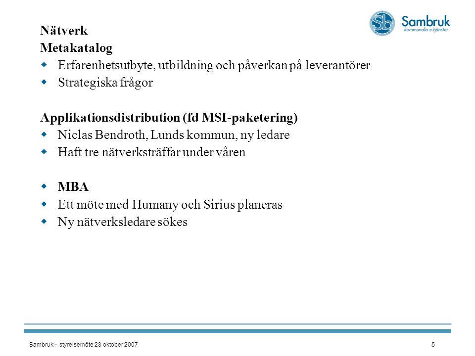 Sambruk – styrelsemöte 23 oktober 20075 Nätverk Metakatalog  Erfarenhetsutbyte, utbildning och påverkan på leverantörer  Strategiska frågor Applikat