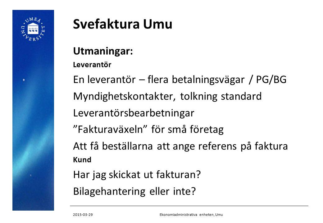 Svefaktura Umu Utmaningar: Leverantör En leverantör – flera betalningsvägar / PG/BG Myndighetskontakter, tolkning standard Leverantörsbearbetningar Fakturaväxeln för små företag Att få beställarna att ange referens på faktura Kund Har jag skickat ut fakturan.