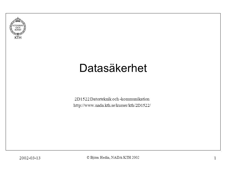 2002-03-13 © Björn Hedin, NADA/KTH 2002 1 Datasäkerhet 2D1522 Datorteknik och -kommunikation http://www.nada.kth.se/kurser/kth/2D1522/