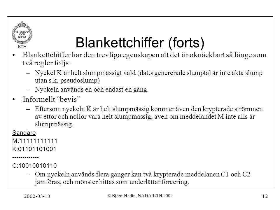 2002-03-13 © Björn Hedin, NADA/KTH 2002 12 Blankettchiffer (forts) Blankettchiffer har den trevliga egenskapen att det är oknäckbart så länge som två