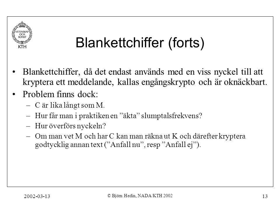 2002-03-13 © Björn Hedin, NADA/KTH 2002 13 Blankettchiffer (forts) Blankettchiffer, då det endast används med en viss nyckel till att kryptera ett med