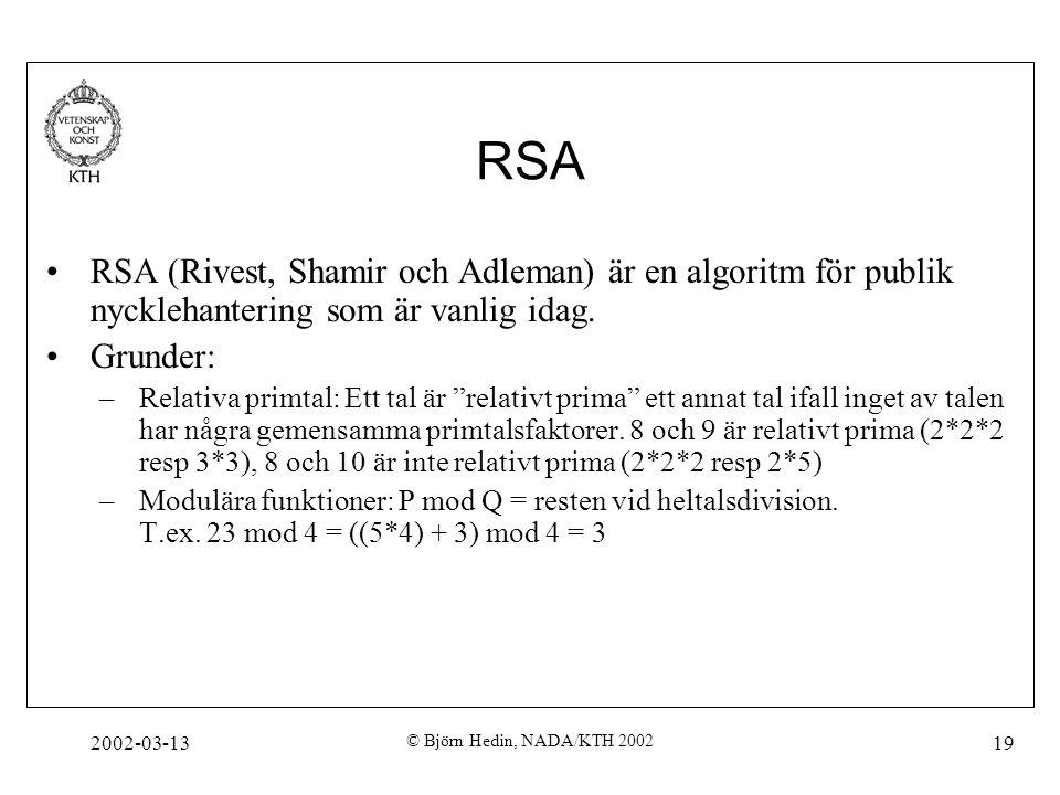 2002-03-13 © Björn Hedin, NADA/KTH 2002 19 RSA RSA (Rivest, Shamir och Adleman) är en algoritm för publik nycklehantering som är vanlig idag. Grunder: