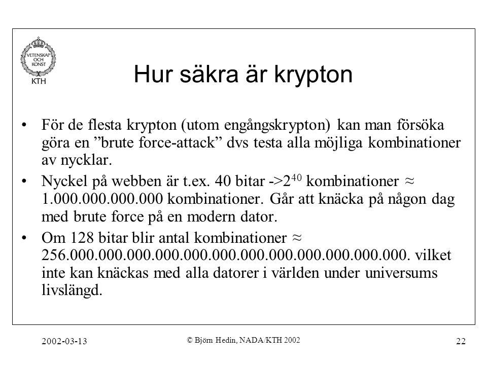 """2002-03-13 © Björn Hedin, NADA/KTH 2002 22 Hur säkra är krypton För de flesta krypton (utom engångskrypton) kan man försöka göra en """"brute force-attac"""