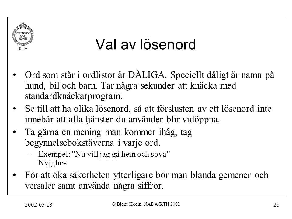 2002-03-13 © Björn Hedin, NADA/KTH 2002 28 Val av lösenord Ord som står i ordlistor är DÅLIGA. Speciellt dåligt är namn på hund, bil och barn. Tar någ