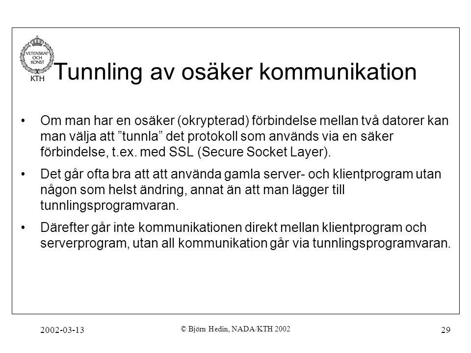 2002-03-13 © Björn Hedin, NADA/KTH 2002 29 Tunnling av osäker kommunikation Om man har en osäker (okrypterad) förbindelse mellan två datorer kan man v