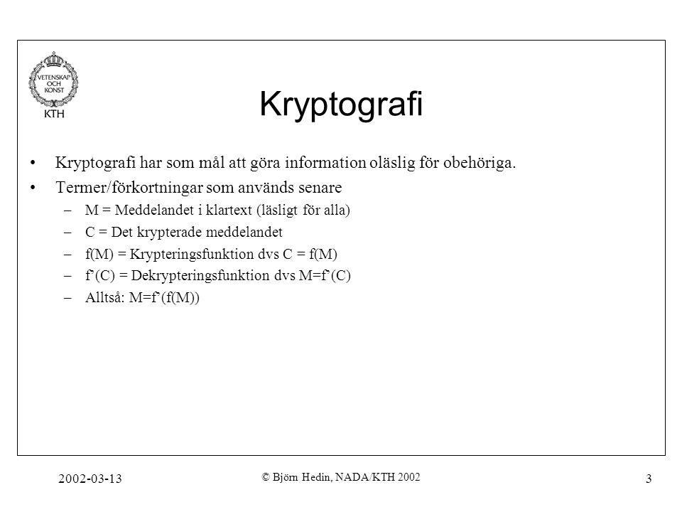 2002-03-13 © Björn Hedin, NADA/KTH 2002 3 Kryptografi Kryptografi har som mål att göra information oläslig för obehöriga. Termer/förkortningar som anv