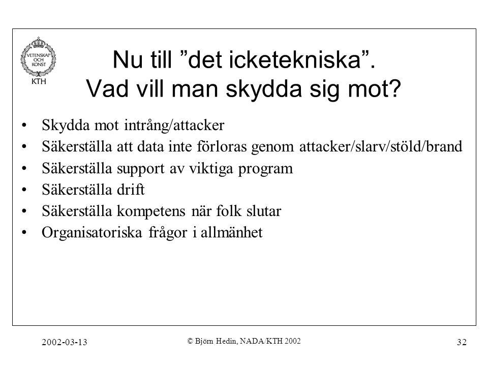 """2002-03-13 © Björn Hedin, NADA/KTH 2002 32 Nu till """"det icketekniska"""". Vad vill man skydda sig mot? Skydda mot intrång/attacker Säkerställa att data i"""